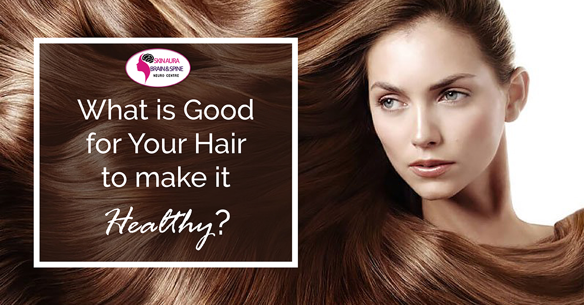 What Is Good for Your Hair to Make It Healthy