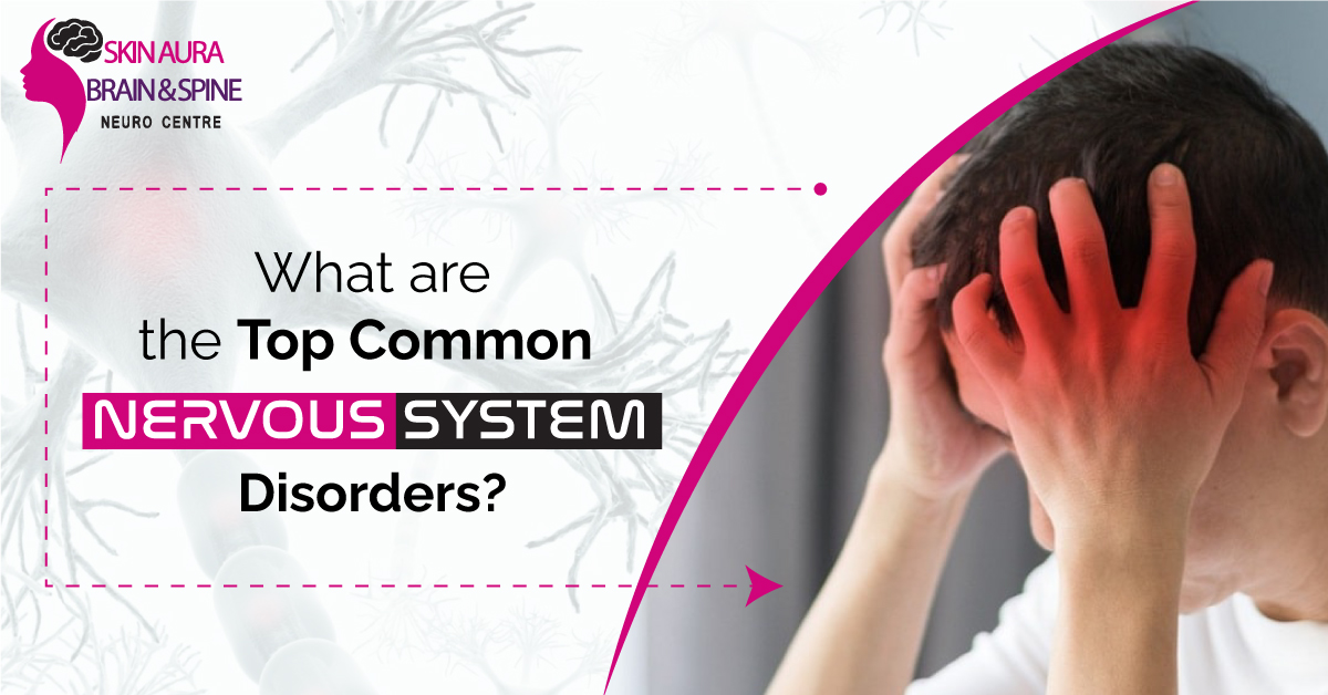 Top Common Nervous System Disorders