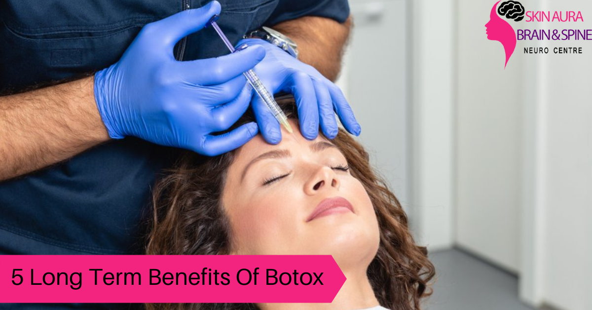 Top 5 Long Term Benefits Of Getting a Botox Done